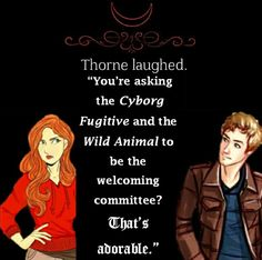 - Cress, Marissa Meyer.... I adore Scarlet and Thorne's humourous love-hate relationship on the Rampion :)