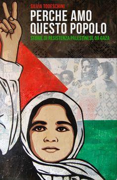 Perché amo questo popolo storie di resistenza palestinese da Gaza di Silvia Todeschini edizioni bepress