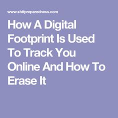 How A Digital Footprint Is Used To Track You Online And How To Erase It