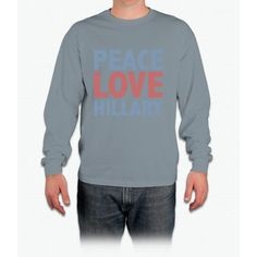 Peace Love Hillary Long Sleeve T-Shirt
