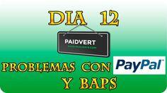 DIA 12 PAIDVERTS/PROBLEMAS PAYPAL Y BAPS #GanarDinero