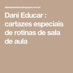 Dani  Educar      : cartazes especiais de rotinas de sala de aula