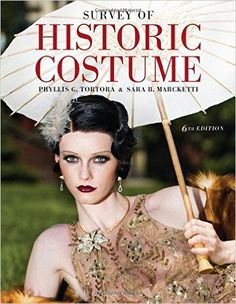 The 6th edition of the best selling textbook, Survey of Historic Costume. By: Sara B. Marcketti (AB' 00, MS '02)