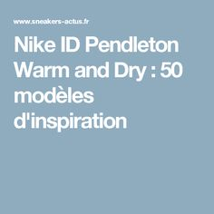 Nike ID Pendleton Warm and Dry : 50 modèles d'inspiration