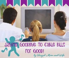 Frugal Mom and Wife: Saying Goodbye To Cable Bills For Good!