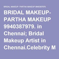BRIDAL MAKEUP- PARTHA MAKEUP 9940387979. in Chennai; Bridal Makeup Artist in Chennai.Celebrity Makeup Artist in Chennai.We are the expertised Professional Makeup Artist for all LEADING Actress like SNEHA, NAYANTHARA, KAMALHASSAN etc;MAKEUP for Wedding Brides,,Bridal Makeup,Cine Makeup,Commercial ,Fashion ,Ad Film and Party Makeups..He is Registered Member of SOUTH INDIAN CINE association .He Works more than 20 YEARS in Industry. He is the Best Bridal Makeup Artist all Over Tamilnadu.Best…