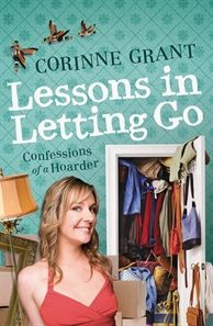 Booktopia has Lessons In Letting Go, Confessions of a Hoarder by Corinne Grant. Buy a discounted Paperback of Lessons In Letting Go online from Australia's leading online bookstore. Beach Reading, Love Reading, Love Book, This Book, Books To Read, My Books, Learning To Let Go, Go Online, Book Images