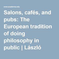 Salons, cafés, and pubs: The European tradition of doing philosophy in public | László Nemes - Academia.edu