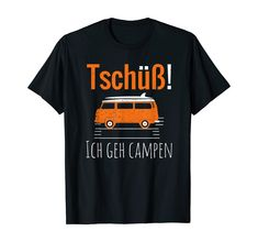 Camping Tschüß! Ich gehe Campen - Lustiges Camper   #campen #camper #camping #wohnwagen #lustiges #wohnmobil #tshirt  Camper Geschenkidee Camper, Mens Tops, Traveling With Baby, Traveling With Children, Travel Trailer Camping, Rv, Summer Kids, Caravan, Travel Trailers