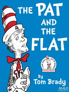 MAD Magazine Tom Brady's Scandalous New Children's Book Idiotical Originals, Tom Brady, NFL, Football, New England Patriots, Deflate Gate, Dr. Seuss, The Cat in the Hat, The Pat and the Flat