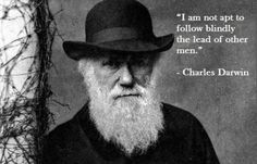 """Charles Darwin: """"I am not apt to follow blindly the lead of other men."""""""
