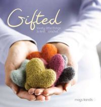 Gifted: Lovely Little Things to Knit + Crochet