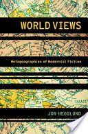 World views : metageographies of modernist fiction / Jon Hegglund  - Oxford : Oxford University Press, cop. 2012