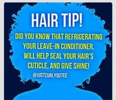 Refridgerating my leave in conditioner...interesting...gotta try it!