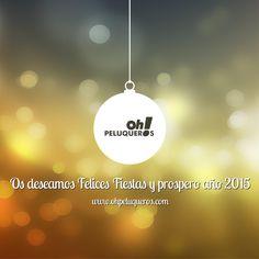 ¡No vamos esperar más! ¡Todo el equipo de Oh! Peluqueros os desea Felices fiestas y un prospero Año 2015!  Gracias por confiar en nosotros un año más.  http://ohpeluqueros.com/