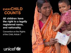 All children have a right to a legally registered name and nationality. - Article 7, Convention on the Rights of the Child.