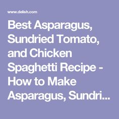 Best Asparagus, Sundried Tomato, and Chicken Spaghetti Recipe - How to Make Asparagus, Sundried Tomato, and Chicken Spaghetti