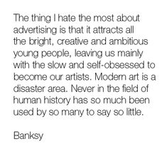 advertising_modern_art_never_in_the_field_of_human_history_has_so_much_been_used_by_so_many_to_say_so_little_banksy.png (410×394)