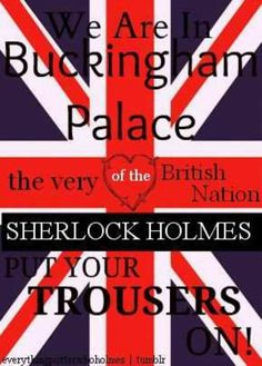 """""""Sherlock Holmes put your trousers on!"""" One of my favorite ASiB quotes. You Funny, Hilarious, Funny Stuff, Favorite Tv Shows, Favorite Quotes, Sherlock Holmes 3, Sherlolly, Sherlock Quotes, You Make Me Happy"""