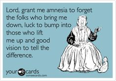 Funny Encouragement Ecard: Lord, grant me amnesia to forget the folks who bring me down, luck to bump into those who lift me up and good vision to tell the difference.