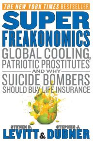 SuperFreakonomics: Global Cooling, Patriotic Prostitutes, and Why Suicide Bombers Should Buy Life Insurance (PagePerfect NOOK Book)
