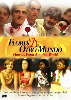 """Flores de otro mundo [Flowers from Another World] - Icíar Bollaín 1999 -- """"A group of young women take a bus trip to a remote Spanish village overwhelmingly populated by men. The women dream of a better life while the men ache with more romantic yearnings."""""""