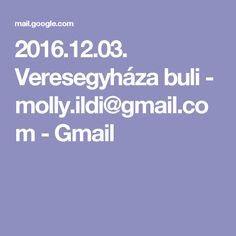 2016.12.03. Veresegyháza buli - molly.ildi@gmail.com - Gmail