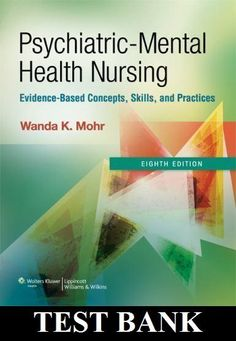 Psychiatric-Mental Health Nursing: Evidence-Based Concepts, Skills, and Practices 8th edition Mohr Test Bank