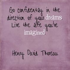 Thoreau.. one of my all time favorite quotes.... I remember sitting in my American Lit class my sophomore year of college. Something about Hearing this read aloud by my 80-something year old professor just made it stick!