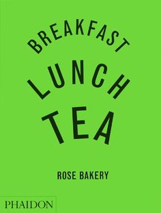 Breakfast, Lunch and Tea: The Many Little Meals of Rose Bakery: Amazon.co.uk: Rose Carrarini: Books