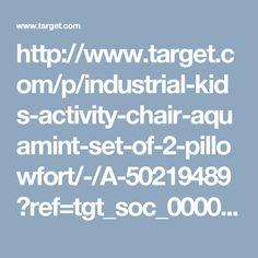 http://www.target.com/p/industrial-kids-activity-chair-aquamint-set-of-2-pillowfort/-/A-50219489?ref=tgt_soc_0000059409_PD&afid=FB_br&cpng=DR_AEDPA_furniture&fndsrc=tgtao