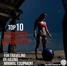 The Top 10 CrossFit Workouts for Traveling or Having Minimal Equipment!  Such a great resource if you are traveling or doing CrossFit Workouts at  home!
