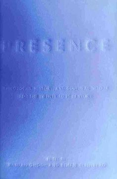 Presence: Philosophy, History, and Cultural Theory for the Twenty-First Century