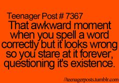 I do this in school all the time recently. The worst one is 'WHEN' Stare at it. Doesn't it seem strange to you?