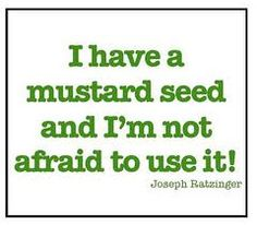 Faith the size of a grain of mustard seed and you can move mountains