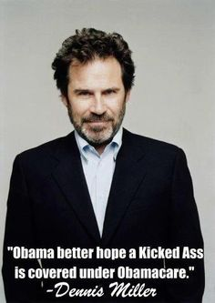 Dennis Miller on Obamacare / But remember he dosn't  have to use it