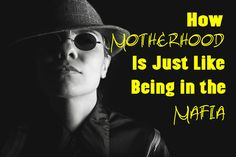 How Motherhood is Just Like Being in the Mafia -- Goodfellas. The Godfather. The Sopranos. Believe it or not, their family business is a lot more like ours than you'd think. Read on for 17 ways moms are a lot like mobsters.  {posted @ Unremarkable Files}