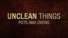 Unclean Things: Pots and Ovens - 119 Ministries Matthew 22 37 39, 119 Ministries, Love The Lord, My Love, Love Your Neighbour, God Loves Me, With All My Heart, Torah, Ovens