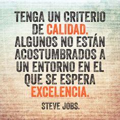Tenga un criterio de calidad. Algunos no están acostumbrados a un entorno en el que se espera excelencia.