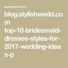 blog.stylishwedd.com top-10-bridesmaid-dresses-styles-for-2017-wedding-ideas-p