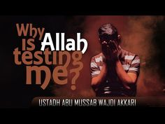 Why Is Allah Testing Me? ᴴᴰ ┇ Thought Provoking ┇ by Ustadh Abu Mussab Wajdi Akkari ┇ TDR ┇ - YouTube