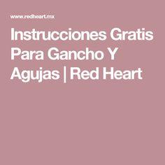 Instrucciones Gratis Para Gancho Y Agujas | Red Heart