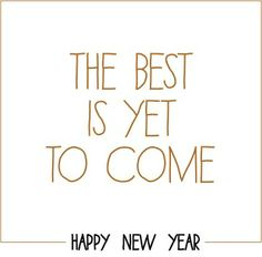 The best is yet to come   happy new year