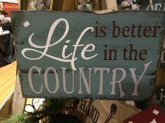 Life is better in the country! Do you agree? Vinyl Craft Projects, Vinyl Crafts, Diy Wood Projects, Barn Wood Signs, Pallet Signs, Wooden Signs, Painted Boards, Painted Signs, Diy Signs