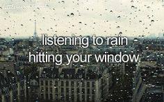 listening to rain hitting your window