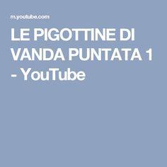 LE PIGOTTINE DI VANDA   PUNTATA 1 - YouTube