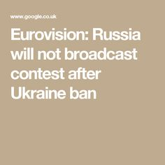 Eurovision: Russia will not broadcast contest after Ukraine ban