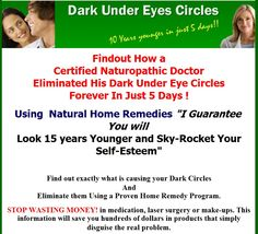 """How To Remove Dark Eye Circles"", Dr. Charles Silverman's all-natural, herbal-based solution is sweeping the nation.  Erase years from your face by following his expert advice and amaze your friends and family with the new you. Click here now for more information about his program that's been proven to be effective for thousands of people like you. - http://get-rid-of.biz/How_To_Remove_Dark_Circles_Naturally.html $19.97"