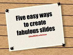 5 easy ways to create fabulous slides
