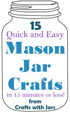 Crafts with Jars: Quick Crafts with Jars   15 mason jar crafts that can be completed in 15 minutes or less!